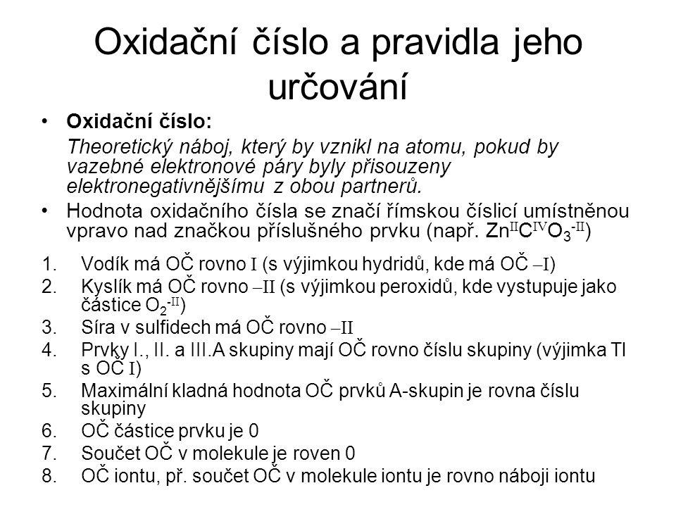 Oxidační číslo a pravidla jeho určování Oxidační číslo: Theoretický náboj, který by vznikl na atomu, pokud by vazebné elektronové páry byly přisouzeny elektronegativnějšímu z obou partnerů.