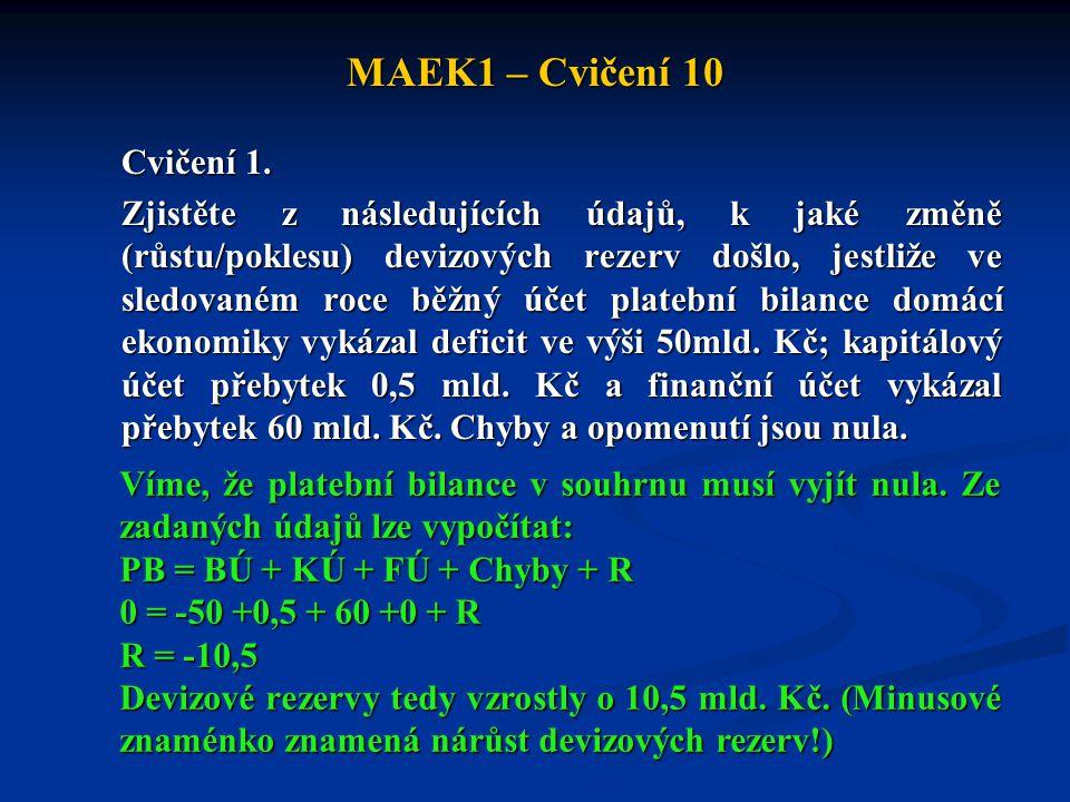 MAEK1 – Cvičení 10 Cvičení 1. Zjistěte z následujících údajů, k jaké změně (růstu/poklesu) devizových rezerv došlo, jestliže ve sledovaném roce běžný