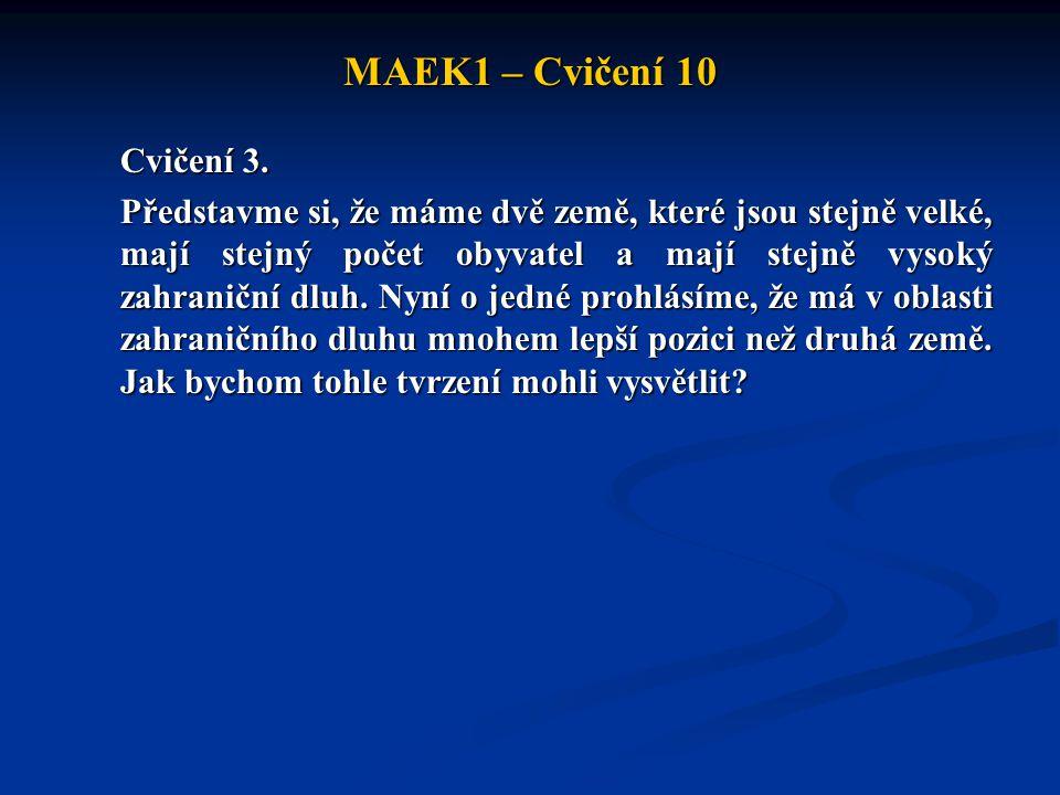 MAEK1 – Cvičení 10 Cvičení 3. Představme si, že máme dvě země, které jsou stejně velké, mají stejný počet obyvatel a mají stejně vysoký zahraniční dlu