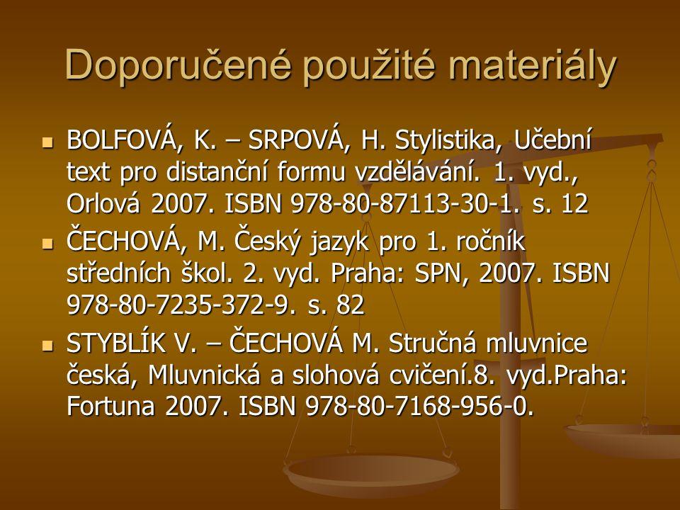 Doporučené použité materiály BOLFOVÁ, K. – SRPOVÁ, H. Stylistika, Učební text pro distanční formu vzdělávání. 1. vyd., Orlová 2007. ISBN 978-80-87113-