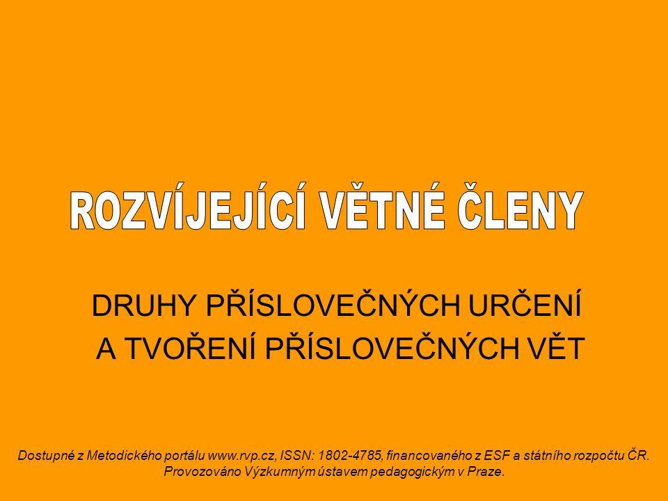 DRUHY PŘÍSLOVEČNÝCH URČENÍ A TVOŘENÍ PŘÍSLOVEČNÝCH VĚT Dostupné z Metodického portálu www.rvp.cz, ISSN: 1802-4785, financovaného z ESF a státního rozp