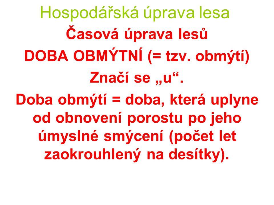 """Hospodářská úprava lesa Časová úprava lesů DOBA OBNOVNÍ Značí se """"o ."""