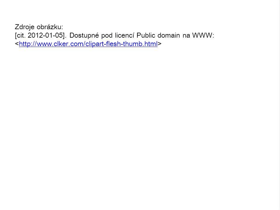 Zdroje obrázku: [cit. 2012-01-05]. Dostupné pod licencí Public domain na WWW: http://www.clker.com/clipart-flesh-thumb.html