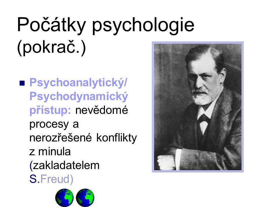 Počátky psychologie (pokrač.) Psychoanalytický/ Psychodynamický přístup: nevědomé procesy a nerozřešené konflikty z minula (zakladatelem S.Freud)