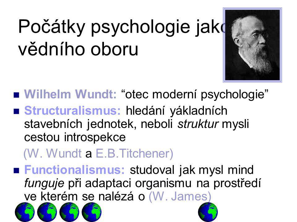 Počátky psychologie jako vědního oboru Wilhelm Wundt: otec moderní psychologie Structuralismus: hledání yákladních stavebních jednotek, neboli struktur mysli cestou introspekce (W.