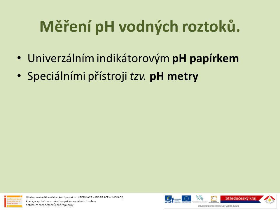 Indikátorové pH papírky Učební materiál vznikl v rámci projektu INFORMACE – INSPIRACE – INOVACE, který je spolufinancován Evropským sociálním fondem a státním rozpočtem České republiky.
