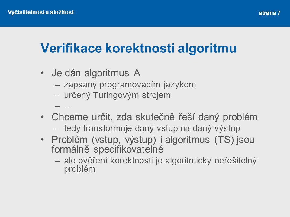 Vyčíslitelnost a složitost Verifikace korektnosti algoritmu Je dán algoritmus A –zapsaný programovacím jazykem –určený Turingovým strojem –… Chceme ur