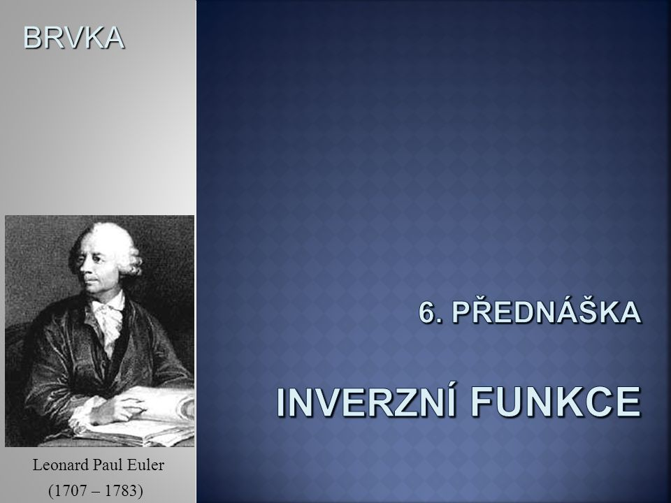 BRVKA Leonard Paul Euler (1707 – 1783)