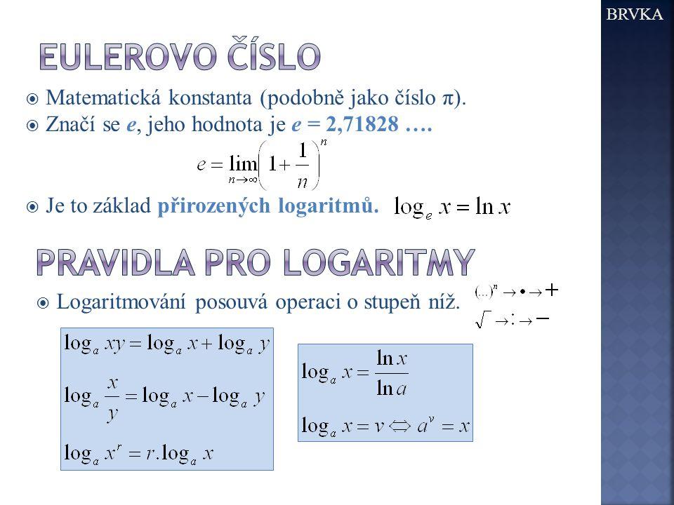  Matematická konstanta (podobně jako číslo π).  Značí se e, jeho hodnota je e = 2,71828 ….