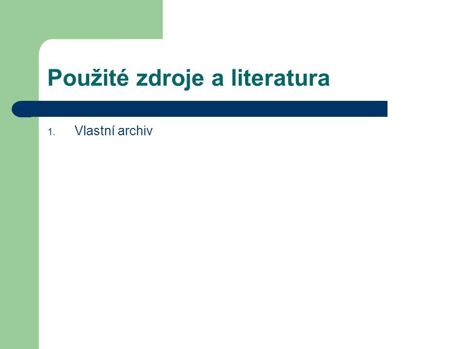 Použité zdroje a literatura 1. Vlastní archiv