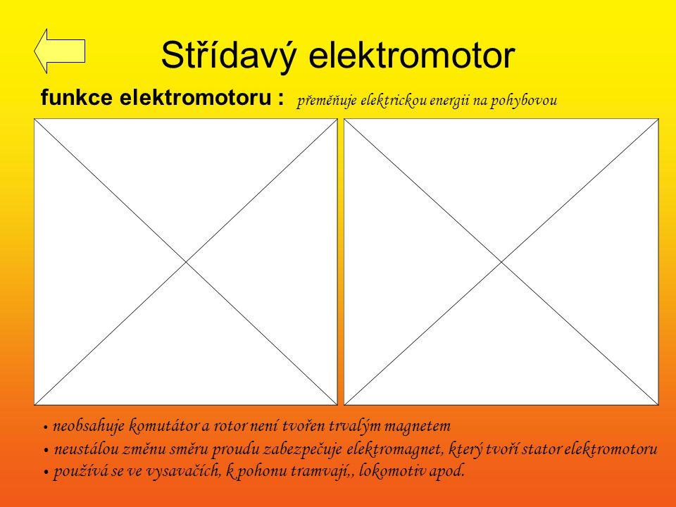 Střídavý elektromotor neobsahuje komutátor a rotor není tvořen trvalým magnetem neustálou změnu směru proudu zabezpečuje elektromagnet, který tvoří st