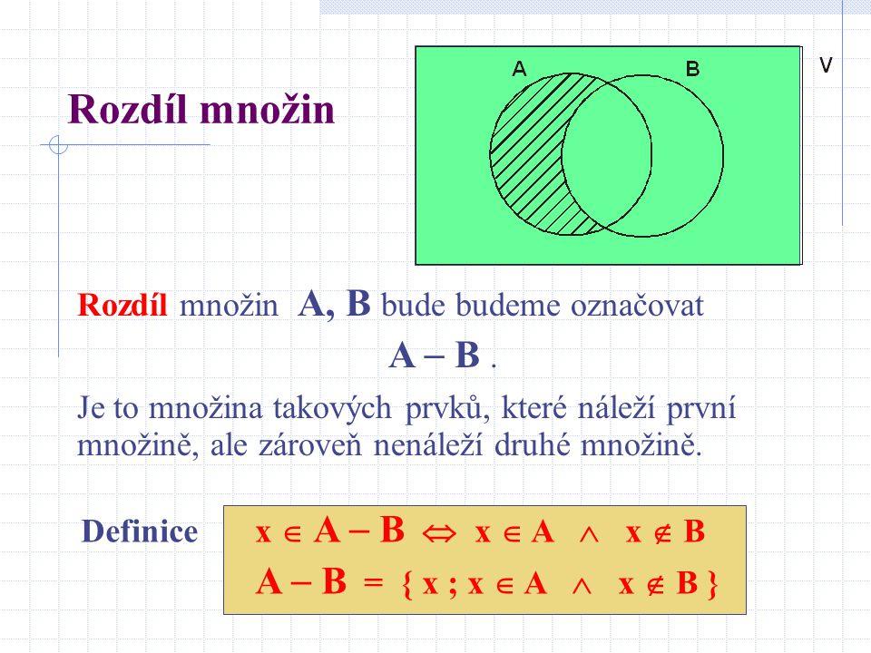 Rozdíl množin Rozdíl množin A, B bude budeme označovat A  B. Je to množina takových prvků, které náleží první množině, ale zároveň nenáleží druhé mno