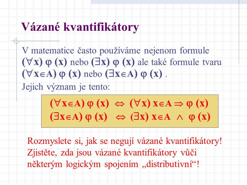 V matematice často používáme nejenom formule (  x)  (x) nebo (  x)  (x) ale také formule tvaru (  x  A )  (x) nebo (  x  A )  (x). Jejich vý