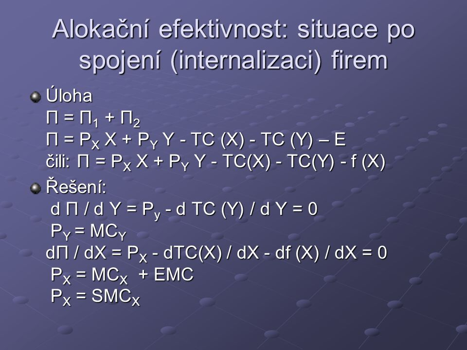 Trh externalitou: oběť externality Úloha Π 2 = P Y Y - TC (Y) + P E X 2 – E čili: Π 2 = P Y Y - TC (Y) + P E X 2 - f (X 2 ) Určení optima d Π 2 / d X 2 = P E - d f (X 2 ) / d X 2 = 0 P E = EMC X2 Určení optima d Π 2 / d X 2 = P E - d f (X 2 ) / d X 2 = 0 P E = EMC X2