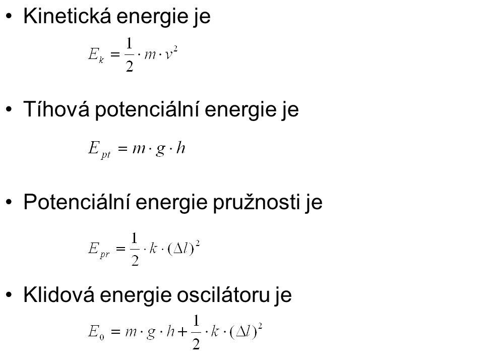 Kinetická energie je Tíhová potenciální energie je Potenciální energie pružnosti je Klidová energie oscilátoru je