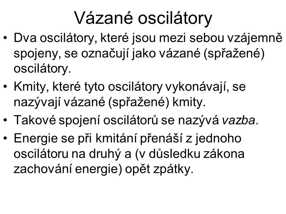 Vázané oscilátory Dva oscilátory, které jsou mezi sebou vzájemně spojeny, se označují jako vázané (spřažené) oscilátory.