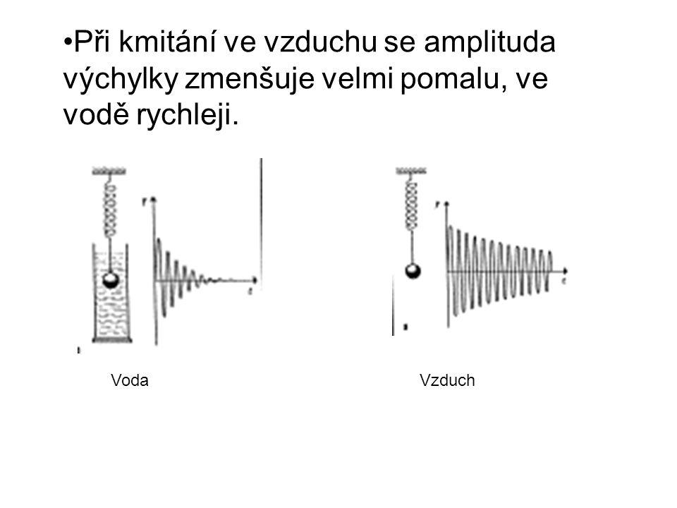 Při kmitání ve vzduchu se amplituda výchylky zmenšuje velmi pomalu, ve vodě rychleji. VodaVzduch