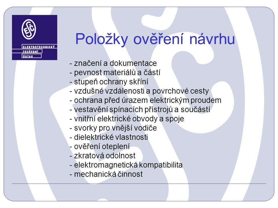 Položky ověření návrhu - značení a dokumentace - pevnost materiálů a částí - stupeň ochrany skříní - vzdušné vzdálenosti a povrchové cesty - ochrana p