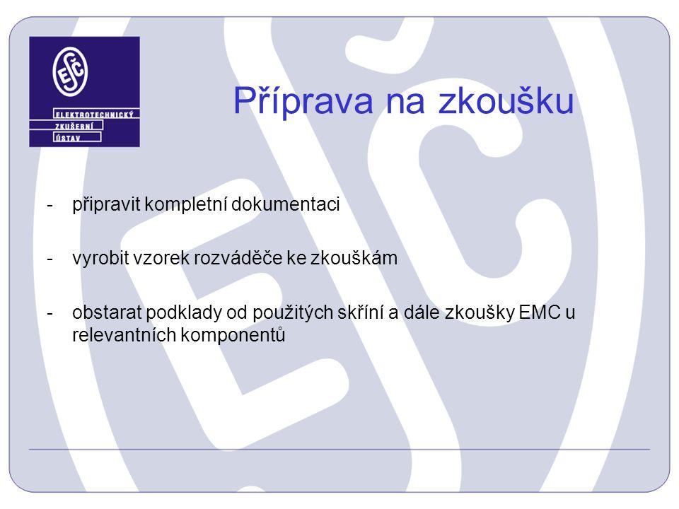 -připravit kompletní dokumentaci -vyrobit vzorek rozváděče ke zkouškám -obstarat podklady od použitých skříní a dále zkoušky EMC u relevantních kompon