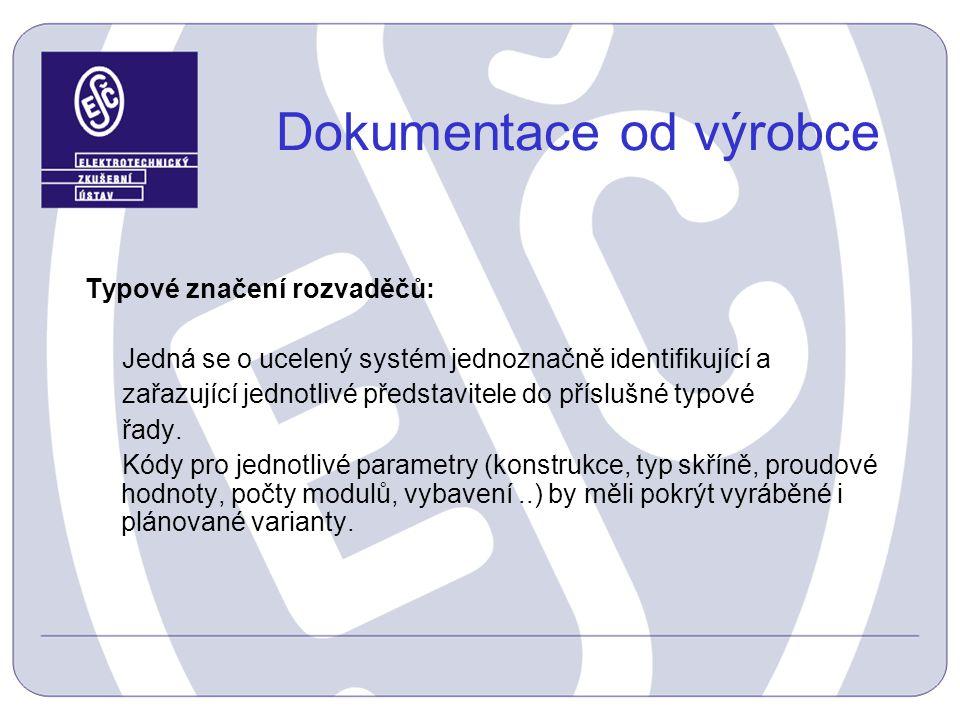 Dokumentace od výrobce Typové značení rozvaděčů: Jedná se o ucelený systém jednoznačně identifikující a zařazující jednotlivé představitele do přísluš