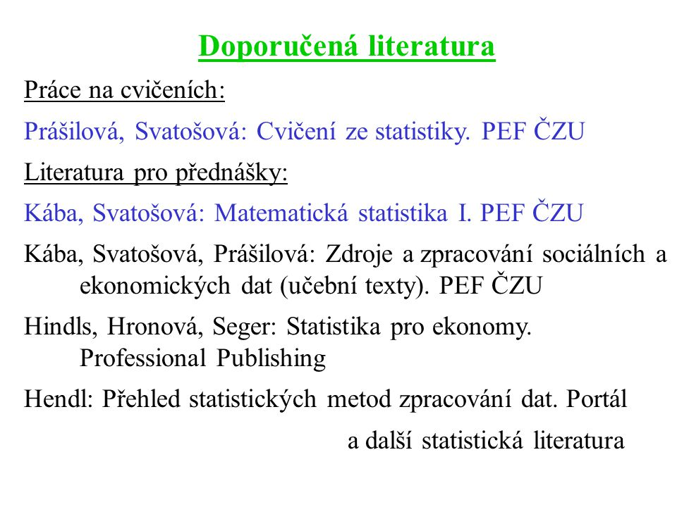 Doporučená literatura Práce na cvičeních: Prášilová, Svatošová: Cvičení ze statistiky.