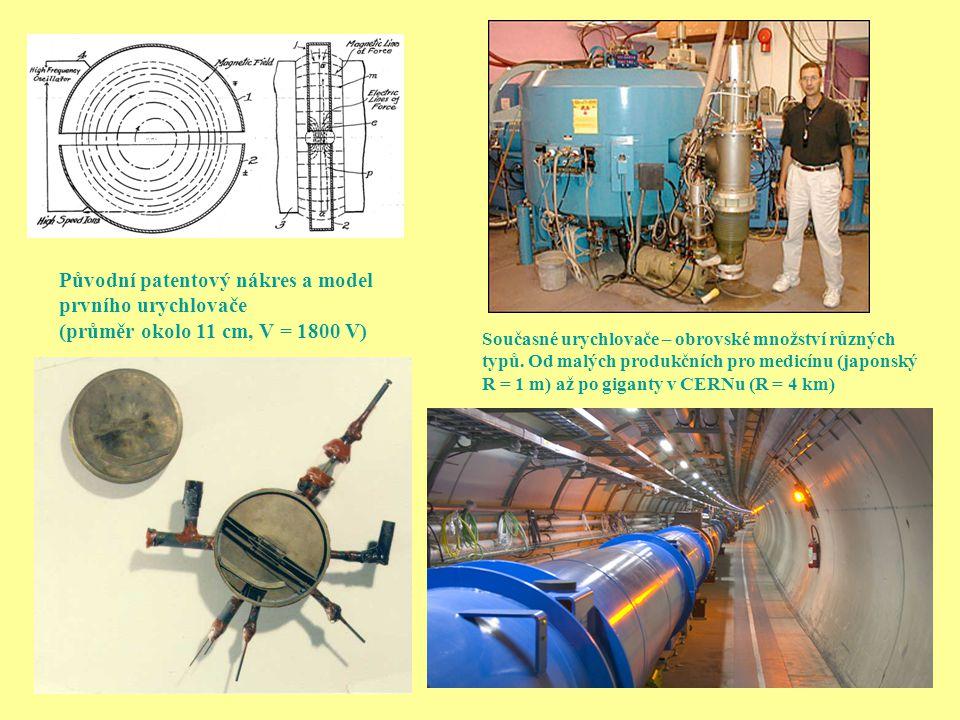 Původní patentový nákres a model prvního urychlovače (průměr okolo 11 cm, V = 1800 V) Současné urychlovače – obrovské množství různých typů.