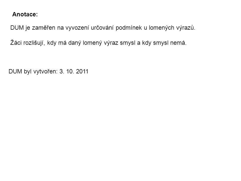 Anotace: DUM je zaměřen na vyvození určování podmínek u lomených výrazů.