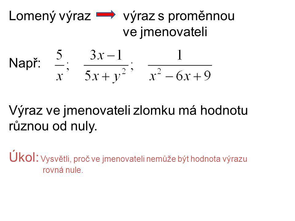 Lomený výraz výraz s proměnnou ve jmenovateli Např: Výraz ve jmenovateli zlomku má hodnotu různou od nuly.