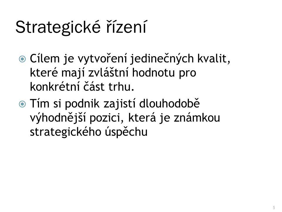 5 Strategické řízení  Cílem je vytvoření jedinečných kvalit, které mají zvláštní hodnotu pro konkrétní část trhu.  Tím si podnik zajistí dlouhodobě