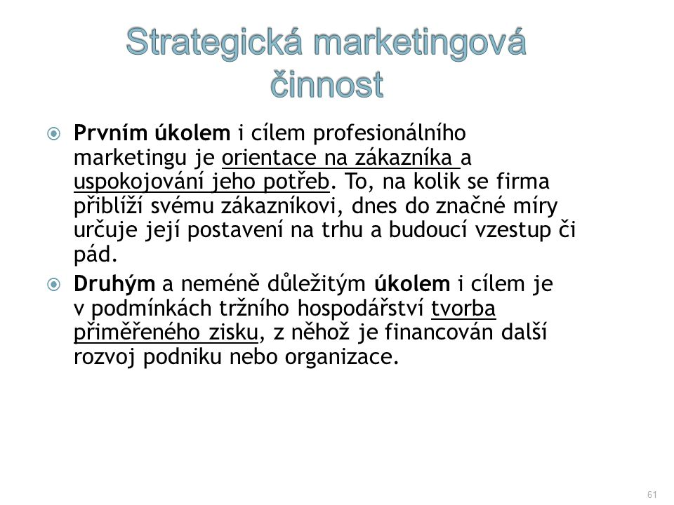 61  Prvním úkolem i cílem profesionálního marketingu je orientace na zákazníka a uspokojování jeho potřeb. To, na kolik se firma přiblíží svému zákaz