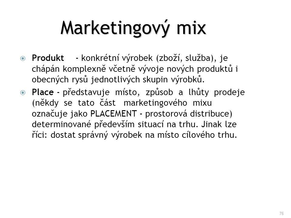 76 Marketingový mix  Produkt - konkrétní výrobek (zboží, služba), je chápán komplexně včetně vývoje nových produktů i obecných rysů jednotlivých skup