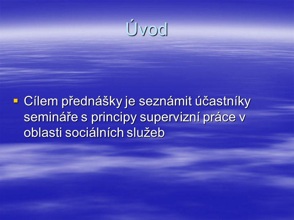 Úvod  Cílem přednášky je seznámit účastníky semináře s principy supervizní práce v oblasti sociálních služeb