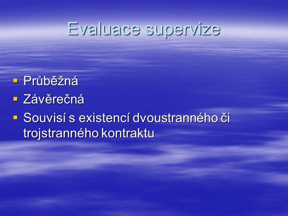 Evaluace supervize  Průběžná  Závěrečná  Souvisí s existencí dvoustranného či trojstranného kontraktu