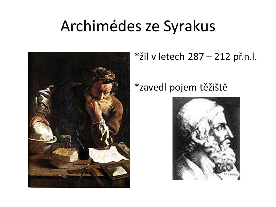 Archimédes ze Syrakus *žil v letech 287 – 212 př.n.l. *zavedl pojem těžiště