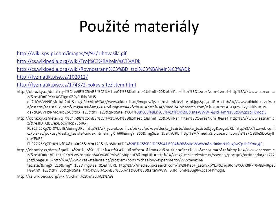 Použité materiály http://wiki.sps-pi.com/images/9/93/Tihovasila.gif http://cs.wikipedia.org/wiki/Troj%C3%BAheln%C3%ADk http://cs.wikipedia.org/wiki/Ro