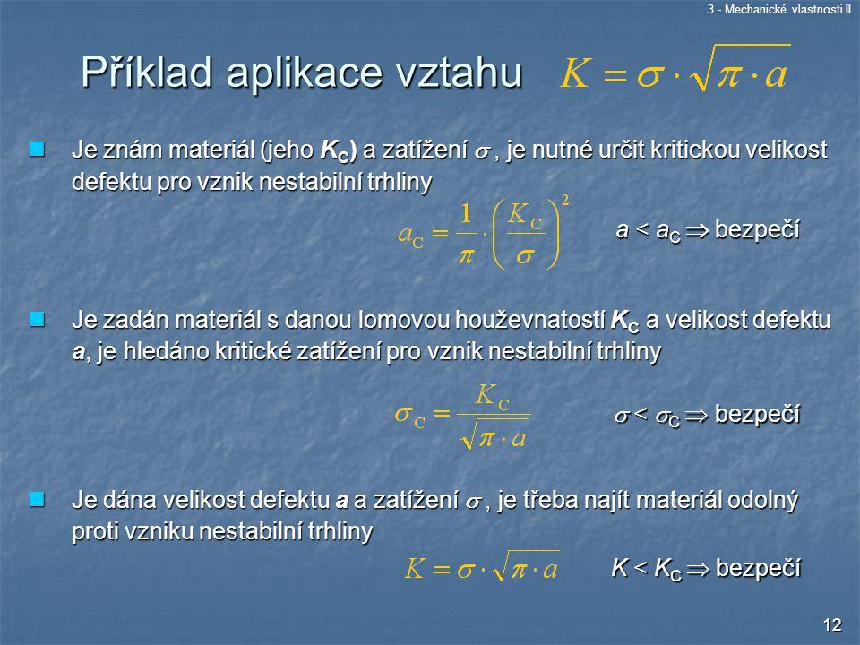 3 - Mechanické vlastnosti II 12 Je znám materiál (jeho K C ) a zatížení , je nutné určit kritickou velikost defektu pro vznik nestabilní trhliny Je z