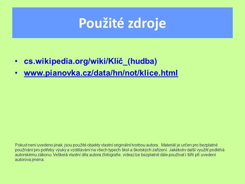 Použité zdroje cs.wikipedia.org/wiki/Klíč_(hudba) www.pianovka.cz/data/hn/not/klice.html Pokud není uvedeno jinak, jsou použité objekty vlastní originální tvorbou autora.