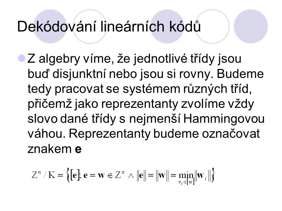Dekódování lineárních kódů Z algebry víme, že jednotlivé třídy jsou buď disjunktní nebo jsou si rovny.