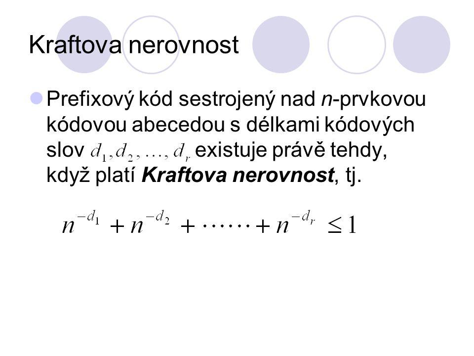 Kraftova nerovnost Prefixový kód sestrojený nad n-prvkovou kódovou abecedou s délkami kódových slov existuje právě tehdy, když platí Kraftova nerovnost, tj.