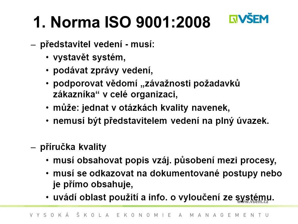 """1. Norma ISO 9001:2008 –představitel vedení - musí: vystavět systém, podávat zprávy vedení, podporovat vědomí """"závažnosti požadavků zákazníka"""" v celé"""
