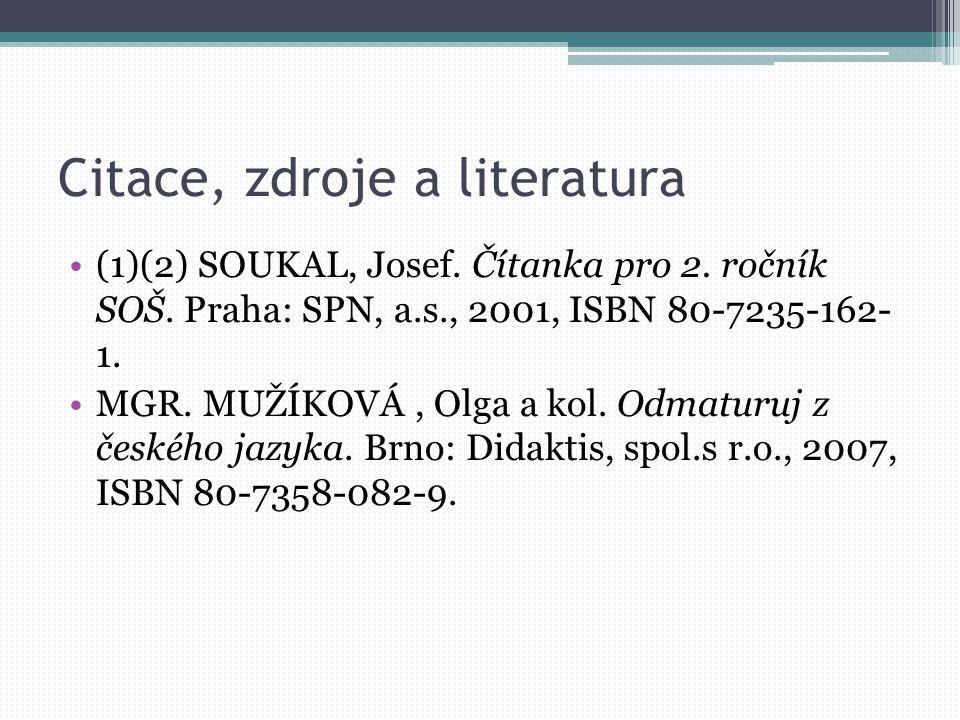 Citace, zdroje a literatura (1)(2) SOUKAL, Josef. Čítanka pro 2. ročník SOŠ. Praha: SPN, a.s., 2001, ISBN 80-7235-162- 1. MGR. MUŽÍKOVÁ, Olga a kol. O