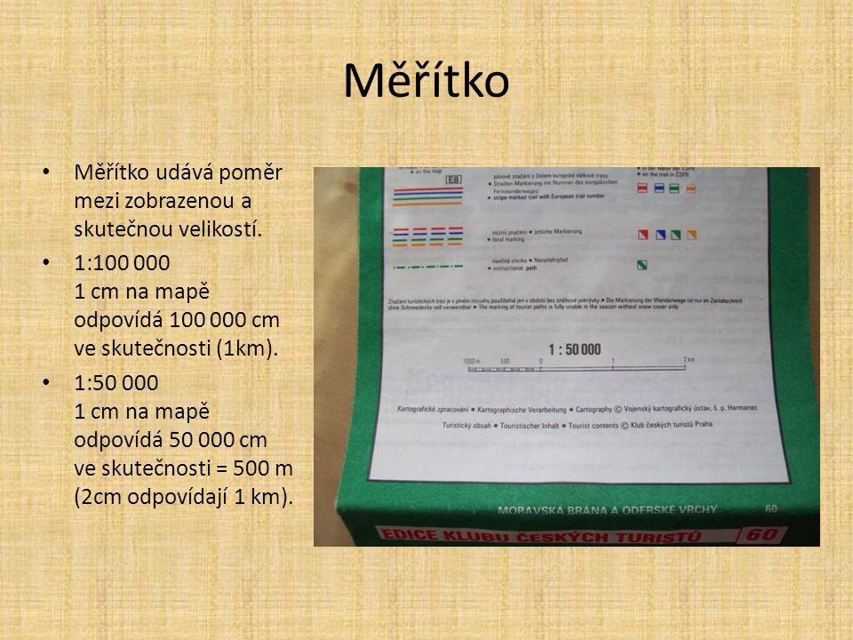 Měřítko Měřítko udává poměr mezi zobrazenou a skutečnou velikostí. 1:100 000 1 cm na mapě odpovídá 100 000 cm ve skutečnosti (1km). 1:50 000 1 cm na m