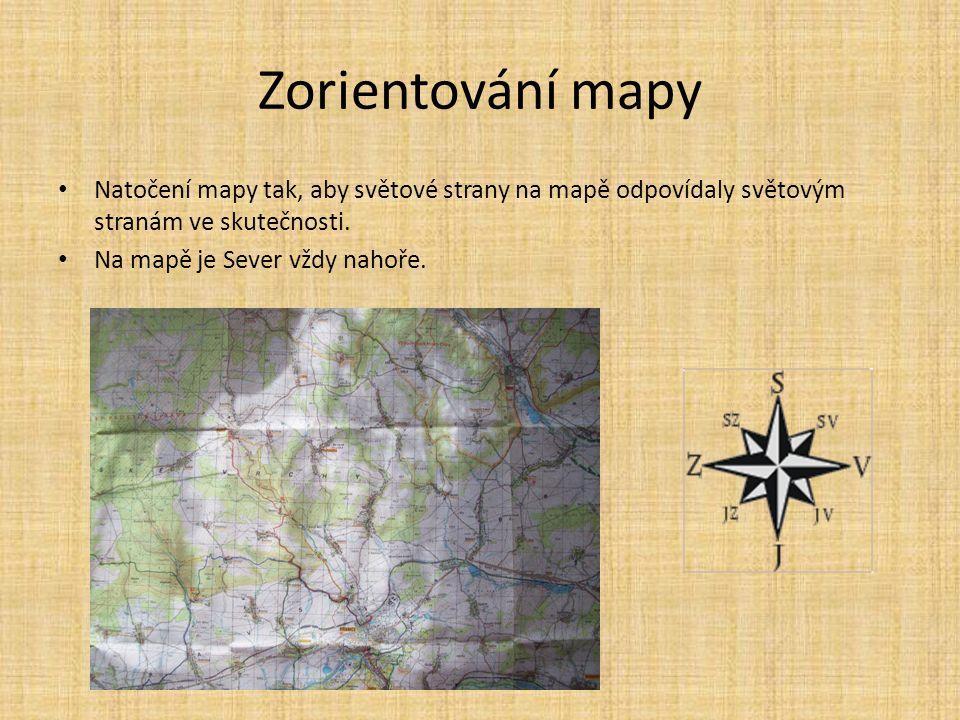 Zorientování mapy Natočení mapy tak, aby světové strany na mapě odpovídaly světovým stranám ve skutečnosti. Na mapě je Sever vždy nahoře.