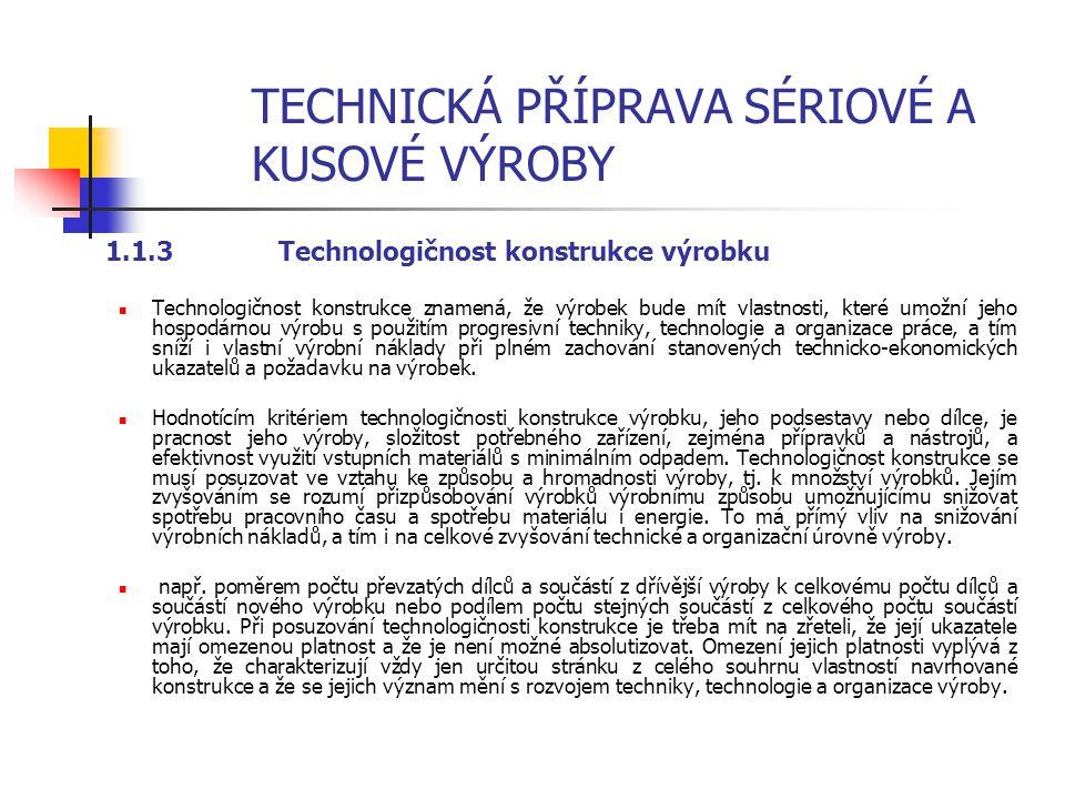 1 TECHNICKÁ PŘÍPRAVA SÉRIOVÉ A KUSOVÉ VÝROBY 1.1 Obsah a úkoly technické přípravy výroby konstrukční a technologickou Technická příprava výroby zahrnu
