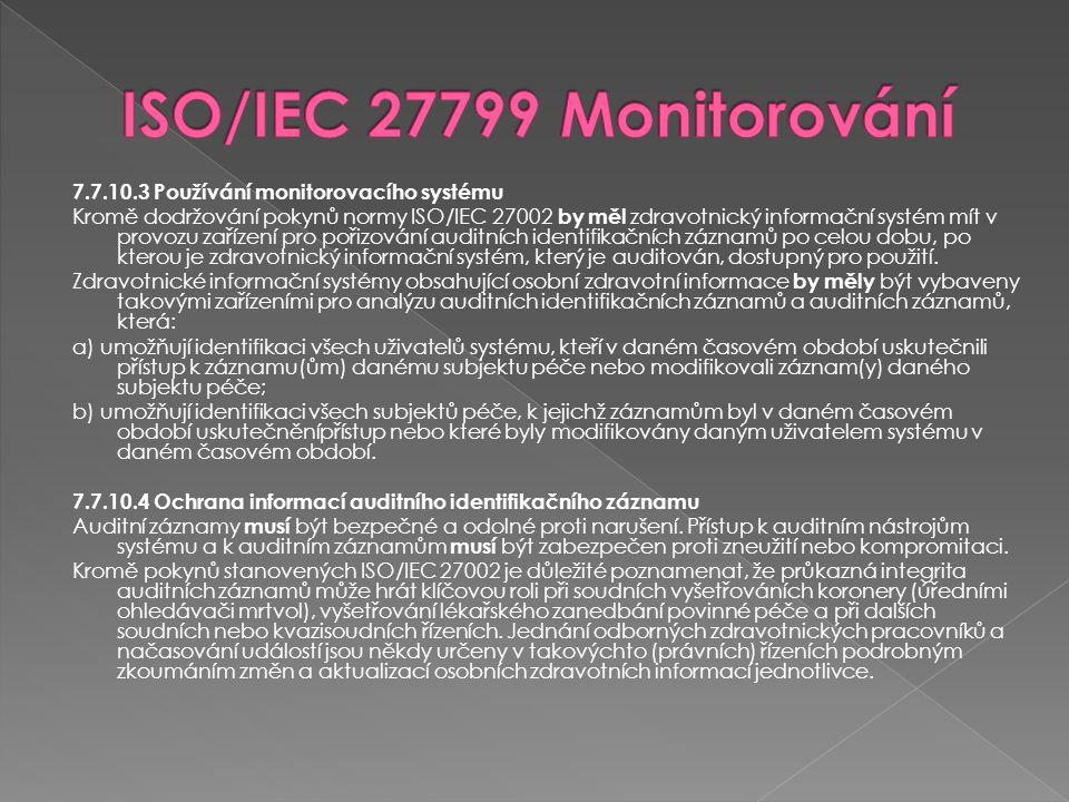 7.7.10.3 Používání monitorovacího systému Kromě dodržování pokynů normy ISO/IEC 27002 by měl zdravotnický informační systém mít v provozu zařízení pro