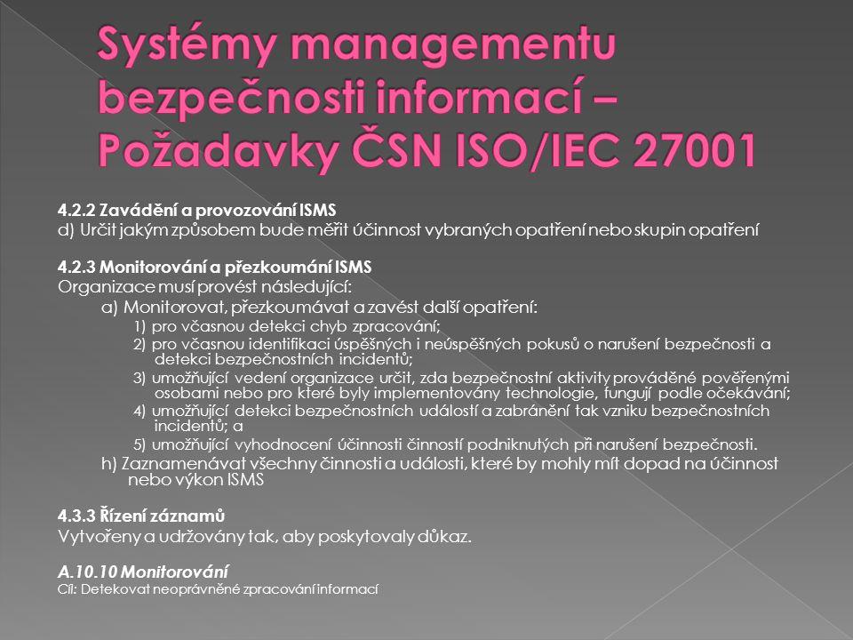4.2.2 Zavádění a provozování ISMS d) Určit jakým způsobem bude měřit účinnost vybraných opatření nebo skupin opatření 4.2.3 Monitorování a přezkoumání