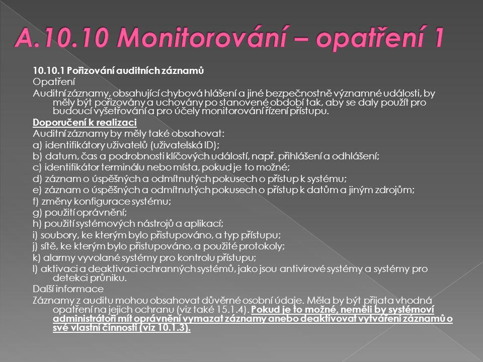 10.10.2 Monitorování používání systému Opatření Měla by být stanovena pravidla pro monitorování použití prostředků pro zpracování informací, výsledky těchto monitorování by měly být pravidelně přezkoumávány.