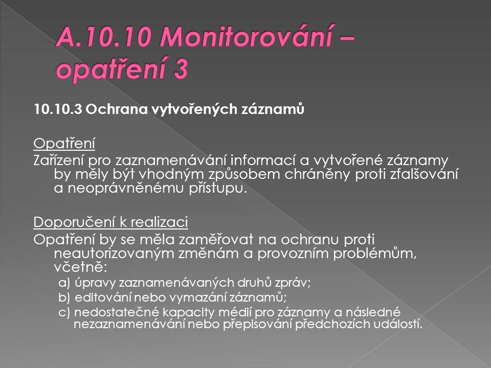 10.10.3 Ochrana vytvořených záznamů Opatření Zařízení pro zaznamenávání informací a vytvořené záznamy by měly být vhodným způsobem chráněny proti zfal