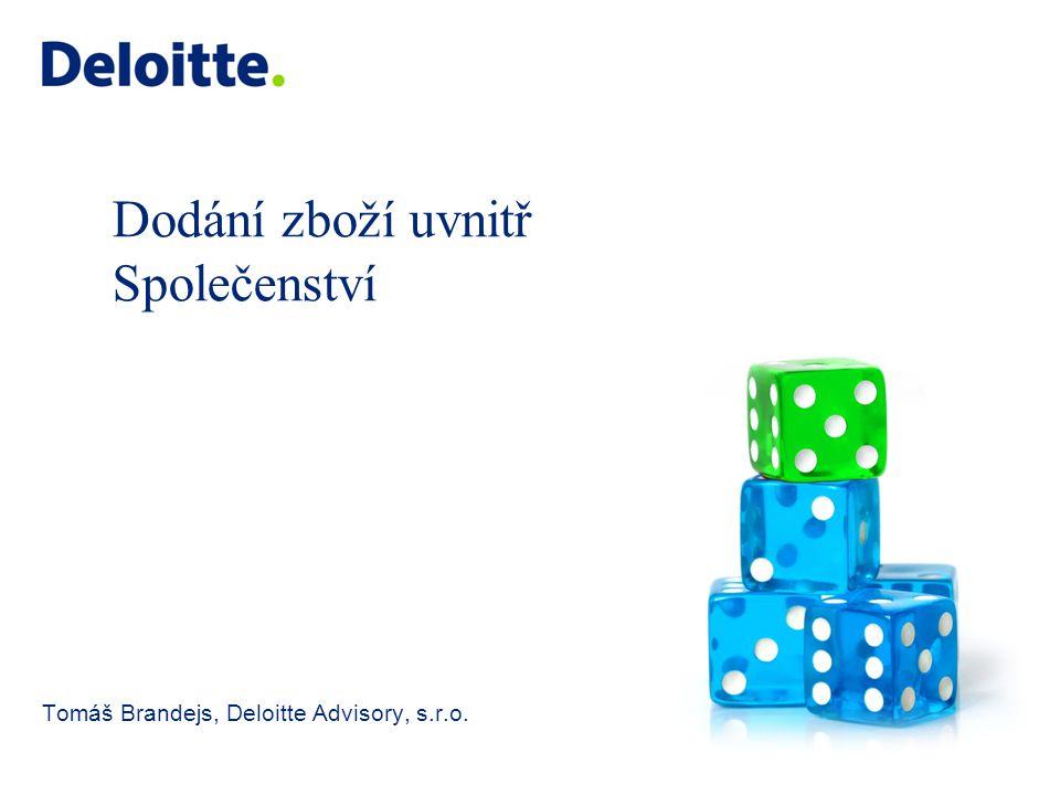2 © 2011 Deloitte Česká republika Řetězové obchody v rámci EU – osvobození od DPH Podmínky pro osvobození od daně při dodání zboží uvnitř Společenství definované SDEU 1.Právo nakládat se zbožím jako vlastník bylo převedeno na pořizovatele; 2.Dodavatel prokáže, že toto zboží bylo odesláno nebo přepraveno do jiného členského státu; a 3.V důsledku tohoto odeslání nebo této přepravy uvedené zboží fyzicky opustilo území členského státu dodání.