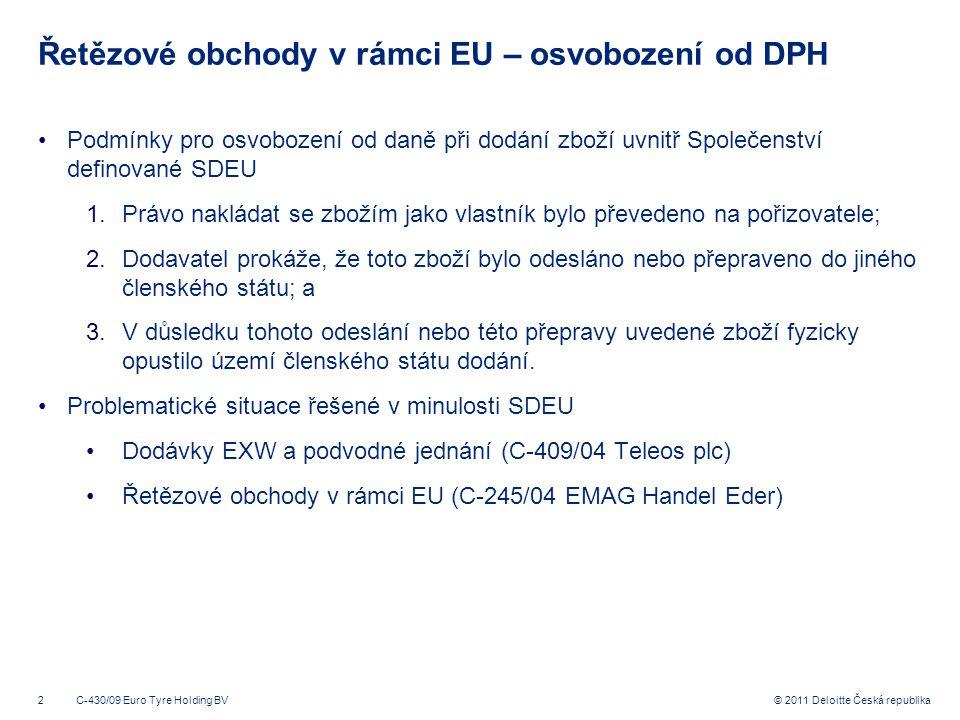 3 © 2011 Deloitte Česká republika C-430/09 Euro Tyre Holding BV - situace Předběžná otázka položená SDEU: Na základě jakých kritérií se určuje, k jaké dodávce se přiřadí přeprava.